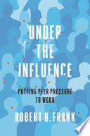 """Under the Influence: Putting Peer Pressure to Work"" by Robert H. Frank"