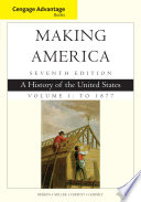 Cengage Advantage Books  Making America  Volume 1 To 1877  A History of the United States