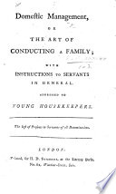 Domestic Management  or the art of conducting a family  with instructions to servants in general
