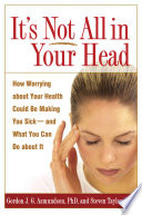 """""""It's Not All in Your Head: How Worrying about Your Health Could Be Making You Sick-and What You Can Do about It"""" by Gordon J. G. Asmundson, Steven Taylor"""