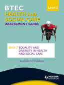 BTEC First Health and Social Care Level 2 Assessment Guide: Unit 7 Equality and Diversity in Health and Social Care
