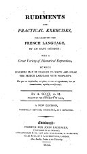 Rudiments and practical exercises for learning the French Language. ... The sixth edition with several new chapters. ... Corrected by M. l'Abbé Tintoin, etc