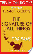 The Signature of All Things  A Novel by Elizabeth Gilbert  Trivia On Books  Book