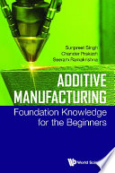 Additive Manufacturing  Foundation Knowledge For The Beginners