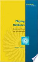 Playing outdoors : spaces and places, risk and challenge
