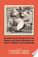 Psychoanalytic Perspectives On Women And Their Experience Of Desire Ambition And Leadership