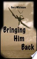 Bringing Him Back