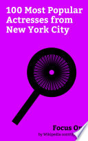 Focus On 100 Most Popular Actresses From New York City Book