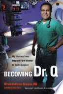 """Becoming Dr. Q: My Journey from Migrant Farm Worker to Brain Surgeon"" by Alfredo Quiñones-Hinojosa"