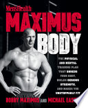 """Maximus Body: The Physical and Mental Training Plan That Shreds Your Body, Builds Serious Strength, and Makes You Unstoppably Fit"" by Bobby Maximus, Michael Easter"