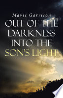 Out of the Darkness into the Son s Light Book