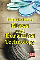 The Complete Book on Glass and Ceramics Technology  2nd Revised Edition