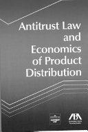 Antitrust Law and Economics of Product Distribution