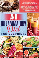 Anti Inflammatory Diet for Beginners  Learn how to Heal the Immune System and Lose Up to 25 Pounds in 4 Weeks  A 7 Days No stress Meal Plan with Easy
