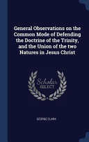 General Observations On The Common Mode Of Defending The Doctrine Of The Trinity And The Union Of The Two Natures In Jesus Christ
