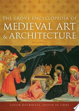 Download The Grove Encyclopedia of Medieval Art and Architecture Free Books - Read Books