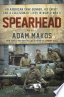 link to Spearhead : an American tank gunner, his enemy, and a collision of lives in World War II in the TCC library catalog