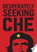 Desperately Seeking Che