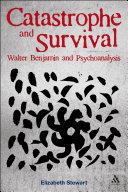 Pdf Catastrophe and Survival: Walter Benjamin and Psychoanalysis