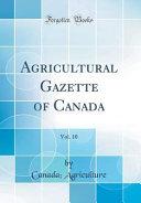 Agricultural Gazette Of Canada Vol 10 Classic Reprint
