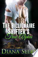 The Billionaire Shifter's True Alpha (Billionaire Shifters Club #5)