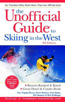 The Unofficial Guide to Skiing in the West