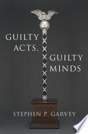 Guilty Acts  Guilty Minds   C Stephen P  Garvey