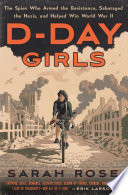 link to D-Day girls : the spies who armed the resistance, sabotaged the Nazis, and helped win World War II in the TCC library catalog