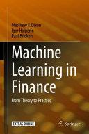 Machine learning in finance : from theory to practice / Matthew F. Dixon, Igor Halperin, Paul Bilokon