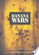"""Banana Wars: Power, Production, and History in the Americas"" by Steve Striffler, Mark Moberg, Gilbert M. Joseph, Emily S. Rosenberg"