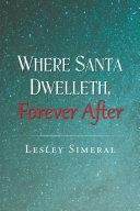 Where Santa Dwelleth, Forever After [Pdf/ePub] eBook