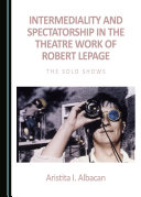 Intermediality and Spectatorship in the Theatre Work of Robert Lepage