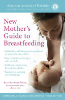 The American Academy of Pediatrics New Mother s Guide to Breastfeeding  Revised Edition