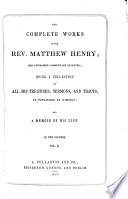 The Complete Works of the Rev  Matthew Henry  his Unfinished Commentary Excepted