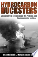 Hydrocarbon Hucksters  : Lessons from Louisiana on Oil, Politics, and Environmental Justice