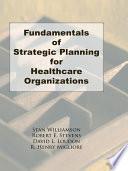 Fundamentals of Strategic Planning for Healthcare Organizations
