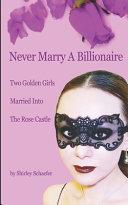 Never Marry A Billionaire