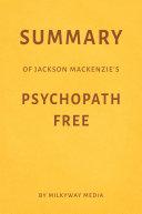 Summary of Jackson MacKenzie   s Psychopath Free by Milkyway Media