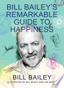 Bill Bailey s Remarkable Guide to Happiness Book