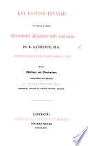 Lay Baptism invalid  etc  Fourth edition     With an appendix  wherein the     objections of Dr  Burnet     and other new objections are answer d     To which is prefix d a letter to the author  by     G  Hickes
