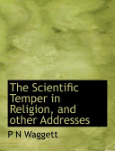The Scientific Temper in Religion  and Other Addresses