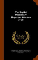 The Baptist Missionary Magazine  Volumes 17 18