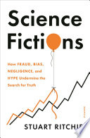link to Science fictions : how fraud, bias, negligence, and hype undermine the search for truth in the TCC library catalog