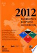 """2012 Emergency Response Guidebook: A Guidebook for First Responders During the Initial Phase of a Dangerous Goods/hazardous Materials Transportation Incident"" by United States. Pipeline and Hazardous Materials Safety Administration, Canada. Transport Canada, Mexico. Secretaría de Comunicaciones y Transportes"
