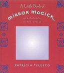 A Little Book of Mirror Magick