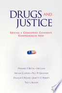 Drugs and Justice  : Seeking a Consistent, Coherent, Comprehensive View