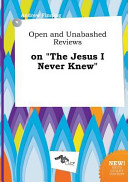 Open and Unabashed Reviews on the Jesus I Never Knew