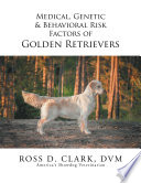 Medical Genetic Behavioral Risk Factors Of Golden Retrievers Book PDF