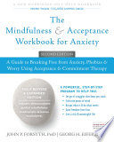 """""""The Mindfulness and Acceptance Workbook for Anxiety: A Guide to Breaking Free from Anxiety, Phobias, and Worry Using Acceptance and Commitment Therapy"""" by John P. Forsyth, Georg H. Eifert"""