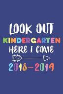 Look Out Kindergarten Here I Come 2018-2019: Back to School Kindergarten School Year Planner for Kids